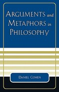 Arguments and Metaphors in Philosophy - Cohen, Daniel - University Press of America