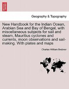 New Handbook for the Indian Ocean, Arabian Sea and Bay of Bengal, with Miscellaneous Subjects for Sail and Steam, Mauritius Cyclones and Currents, Moo - Brebner, Charles William - British Library, Historical Print Editions