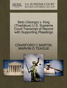 Beto (George) V. King (Thaddeus) U.S. Supreme Court Transcript of Record with Supporting Pleadings - Martin, Crawford C. - Gale, U.S. Supreme Court Records