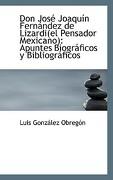 Don Jos Joaqu N Fern Ndez de Lizardi(el Pensador Mexicano): Apuntes Biogr Ficos y Bibliogr Ficos - Obregon, Luis Gonzalez - BiblioLife