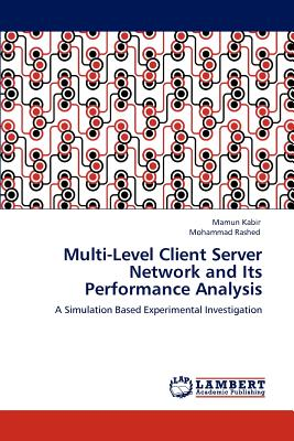 Multi-level client server network and its performance analysis; kabir, mamun