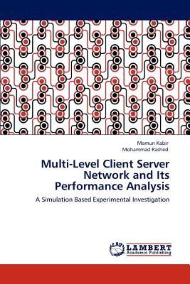 Multi-level client server network and its performance analysis; kabir, mamun