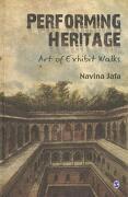 Performing Heritage: Art of Exhibit Walks - Jafa, Navina - Sage Publications India Pvt Ltd.