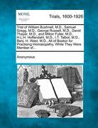 Trial of William Bushnell, M.D., Samuel Gregg, M.D., George Russell, M.D., David Thayer, M.D., and Milton Fuller, M.D., H.L.H. Hoffendahl, M.D., I.T. - Anonymous - Gale, Making of Modern Law