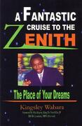 A Fantastic Cruise to the Zenith... the Place of Your Dreams - Wabara, Kingsley - Trafford Publishing