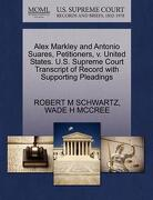 Alex Markley and Antonio Suares, Petitioners, V. United States. U.S. Supreme Court Transcript of Record with Supporting Pleadings - Schwartz, Robert M. - Gale, U.S. Supreme Court Records