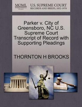 portada parker v. city of greensboro, nc u.s. supreme court transcript of record with supporting pleadings