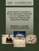 Zenith-Detroit Corporation V. Bendix Stromberg Carburetor Co U.S. Supreme Court Transcript of Record with Supporting Pleadings - Clark, Merrell E. - Gale, U.S. Supreme Court Records