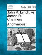 John R. Lynch, vs. James R. Chalmers - Anonymous - Gale, Making of Modern Law