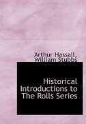 Historical Introductions to the Rolls Series - Hassall, Arthur - BiblioLife