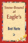 Snow-Bound at Eagle's - Harte, Bret - 1st World Library