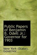 Public Papers of Benjamin B. Odell JR.: Governor for 1903 - York (State ). Governor, New - BiblioLife