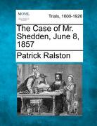 The Case of Mr. Shedden, June 8, 1857 - Ralston, Patrick - Gale, Making of Modern Law