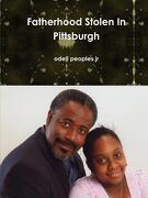 Fatherhood Stolen in Pittsburgh - Peoples Jr, Odell - Shooes on the Move, LLC
