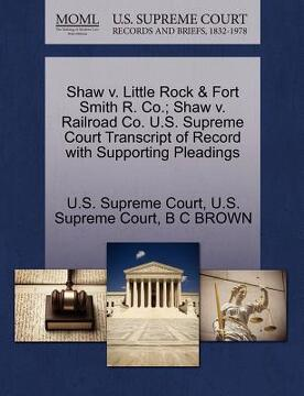 portada shaw v. little rock & fort smith r. co.; shaw v. railroad co. u.s. supreme court transcript of record with supporting pleadings