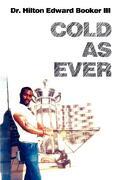 Cold as Ever - Booker, Hilton Edward, III - Authorhouse