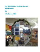 The Management of Airline Aircraft Maintenance - Revere, MR John J. - Createspace