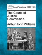 The Courts of Justice Commission. - Williams, Arthur John - Gale, Making of Modern Law