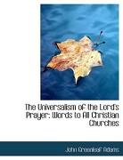 The Universalism of the Lord's Prayer: Words to All Christian Churches (Large Print Edition) - Adams, John Greenleaf - BiblioLife
