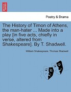The History of Timon of Athens, the Man-Hater ... Made Into a Play [In Five Acts, Chiefly in Verse, Altered from Shakespeare]. by T. Shadwell. - Shakespeare, William - British Library, Historical Print Editions