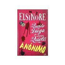 portada libro 1. elsinore: un cuaderno;  querido diego, te abraza quiela;  anonimo