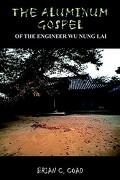 The Aluminum Gospel: Of the Engineer Wu Nung Lai - Coad, Brian C. - Authorhouse