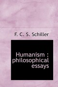 Humanism: Philosophical Essays - S. Schiller, F. C. - BiblioLife