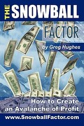 The Snowball Factor: How to Create an Avalanche of Profit - Hughes, Greg - Outskirts Press