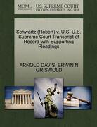 Schwartz (Robert) V. U.S. U.S. Supreme Court Transcript of Record with Supporting Pleadings - Davis, Arnold - Gale, U.S. Supreme Court Records