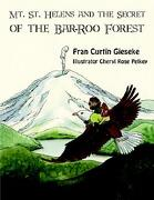 Mt. St. Helens and the Secret of the Bar-Roo Forest - Gieseke, Fran Curtin - Authorhouse
