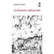historia subyacente, la - hernan valdes - lom