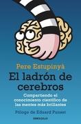 El Ladrón de Cerebros: Compartiendo el Conocimiento Científico de las Mentes más Brillantes (Ensayo (Debolsillo)) - Pere Estupinyà - Debolsillo