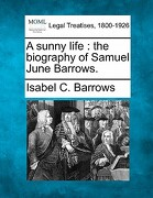 A Sunny Life: The Biography of Samuel June Barrows. - Barrows, Isabel C. - Gale, Making of Modern Law