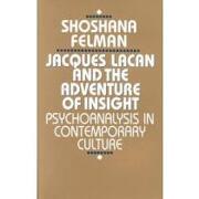 jacques lacan and the adventure of insight,psychoanalysis in contemporary culture - shoshana felman - harvard univ pr