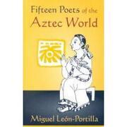 fifteen poets of the aztec world - miguel leon-portilla - univ of oklahoma pr