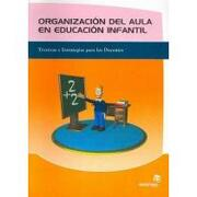 organizacion del aula en educacion infantil/ classroom organization in children´s education,tecnicas y estrategias para los docentes/ techniques and strategies for teachers - alejandra vazquez - ideas propias publicidad sl