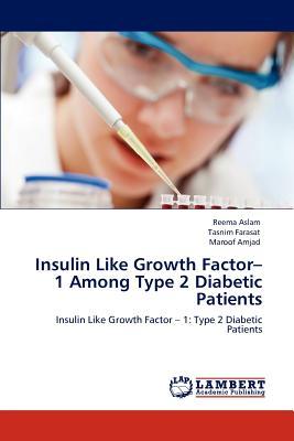 Insulin like growth factor-1 among type 2 diabetic patients; aslam, reema