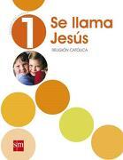 Religión 1° Basico (se Llama Jesús) (Sm) - Ediciones Sm - Ediciones Sm