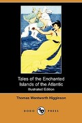 Tales of the Enchanted Islands of the Atlantic (Illustrated Edition) (Dodo Press) - Higginson, Thomas Wentworth - Dodo Press