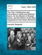 The Trial, Confessions and Conviction of Jesse and Stephen Boorn, for the Murder of Russell Colvin, and the Return of the Man Supposed to Have Been Mu - Sargeant, Leonard - Gale, Making of Modern Law