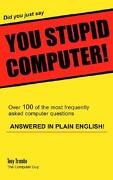 Did You Just Say You Stupid Computer! - Trombo, Tony - iUniverse.com