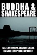 Buddha and Shakespeare: Eastern Dharma, Western Drama - Peckinpaugh, David Jon - iUniverse.com