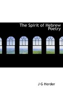 The Spirit of Hebrew Poetry - Herder, J. G. - BiblioLife