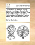 Observations on the More Ancient Statutes, from Magna Charta to the Twenty-First of James I. Cap.XXVII. with an Appendix, Being a Proposal for New Mod - Barrington, Daines - Gale Ecco, Print Editions