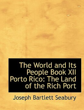 portada the world and its people book xii porto rico: the land of the rich port (large print edition)