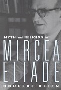 Myth and Religion in Mircea Eliade - Allen, Douglas - Routledge
