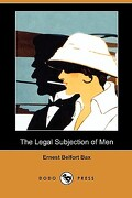 The Legal Subjection of Men (Dodo Press) - Bax, Ernest Belfort - Dodo Press