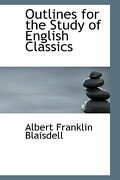 Outlines for the Study of English Classics - Blaisdell, Albert Franklin - BiblioLife