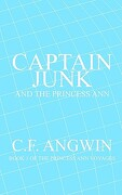 Captain Junk and the Princess Ann: Book 1 of the Princess Ann Voyages - Angwin, C. F. - Authorhouse