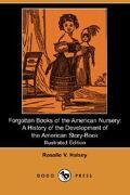 Forgotten Books of the American Nursery: A History of the Development of the American Story-Book (Illustrated Edition) (Dodo Press) - Halsey, Rosalie V. - Dodo Press